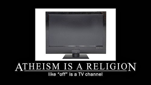 "Atheism is a religion, like ""off"" is a TV channel."
