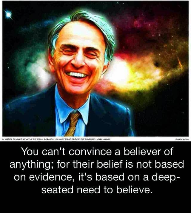 Belief is not based on evidence; it's based on a deep-seated need to believe.